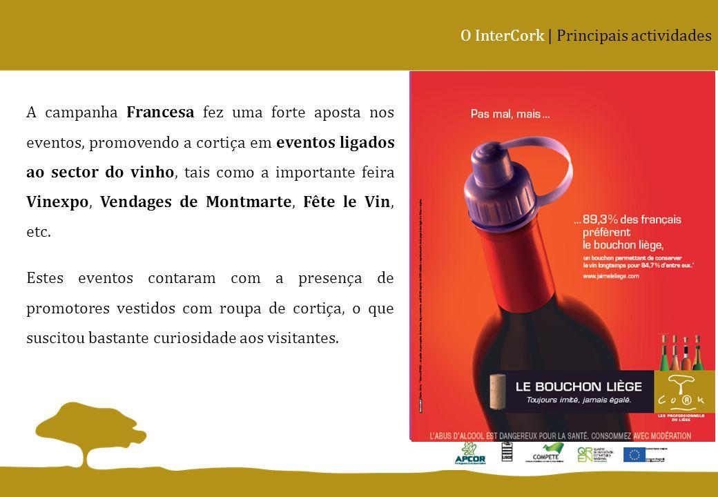 O InterCork | Principais actividades A campanha Francesa fez uma forte aposta nos eventos, promovendo a cortiça em eventos ligados ao sector do vinho,
