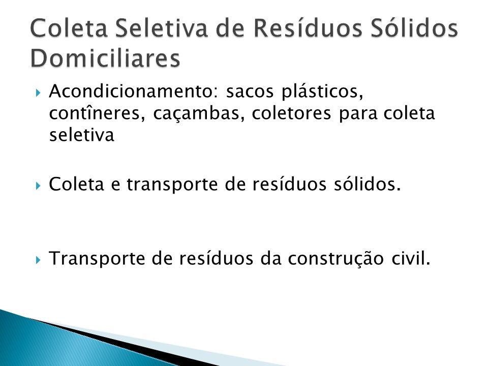 Acondicionamento: sacos plásticos, contîneres, caçambas, coletores para coleta seletiva Coleta e transporte de resíduos sólidos. Transporte de resíduo
