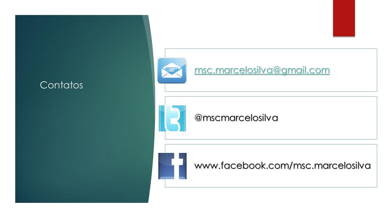Contatos msc.marcelosilva@gmail.com @mscmarcelosilva www.facebook.com/msc.marcelosilva