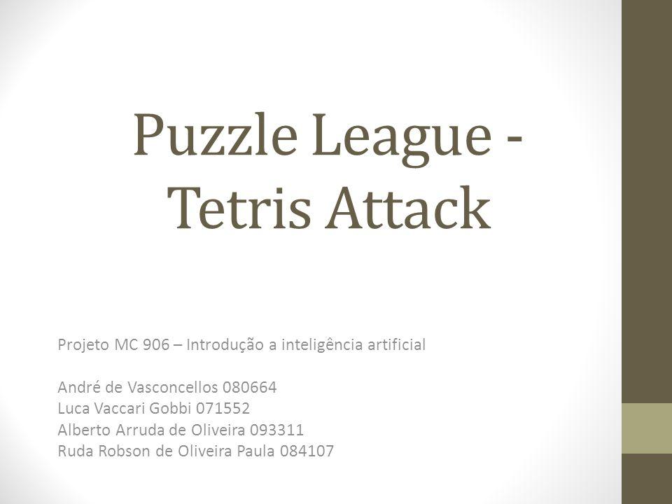 Puzzle League - Tetris Attack Projeto MC 906 – Introdução a inteligência artificial André de Vasconcellos 080664 Luca Vaccari Gobbi 071552 Alberto Arr