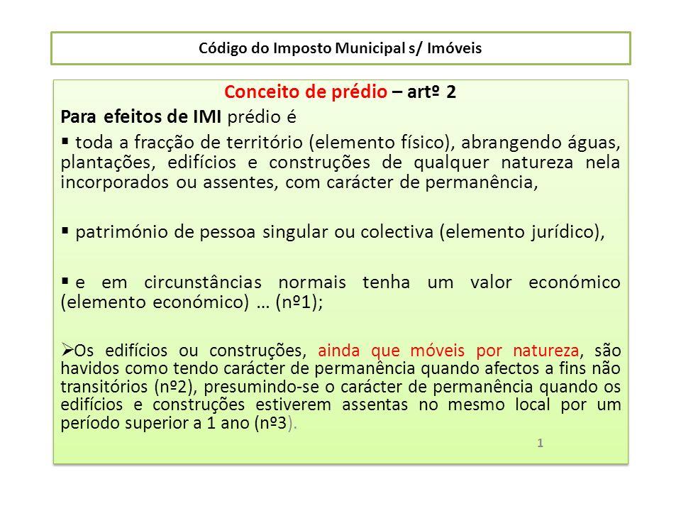 Código do Imposto Municipal s/ Imóveis Conceito de prédio – artº 2 Para efeitos de IMI prédio é toda a fracção de território (elemento físico), abrang