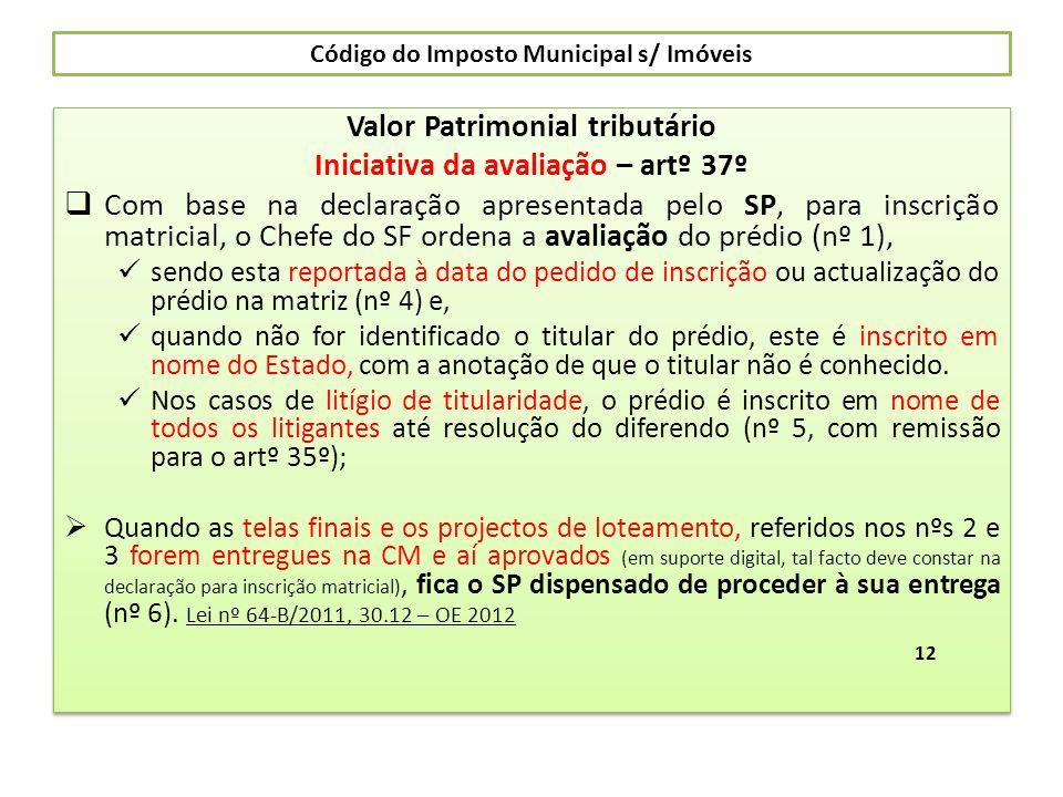 Código do Imposto Municipal s/ Imóveis Valor Patrimonial tributário Iniciativa da avaliação – artº 37º Com base na declaração apresentada pelo SP, par