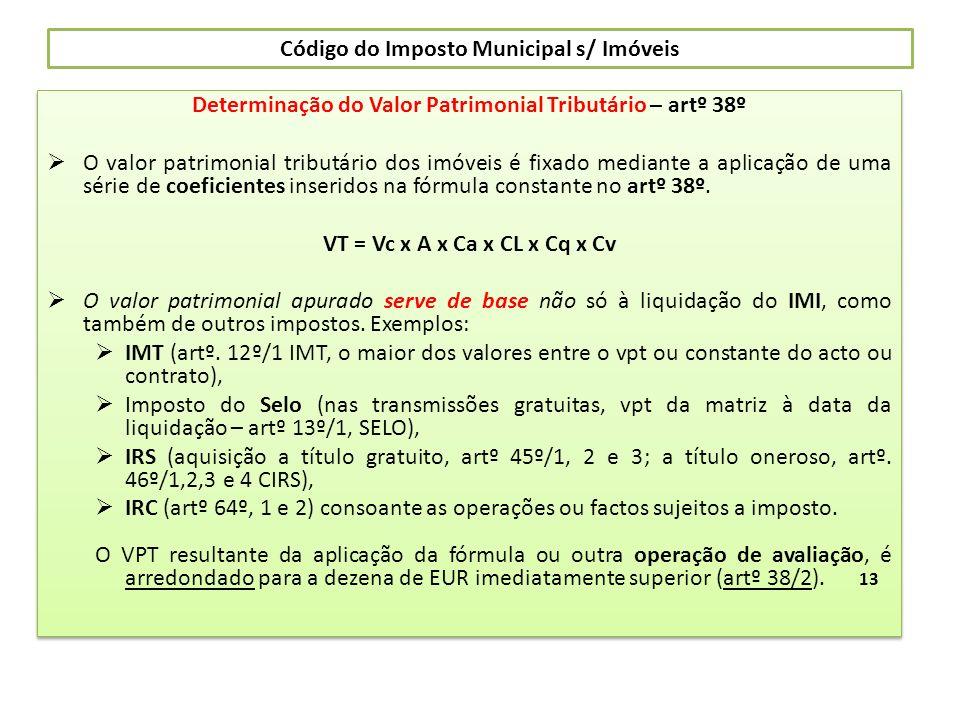 Código do Imposto Municipal s/ Imóveis Determinação do Valor Patrimonial Tributário – artº 38º O valor patrimonial tributário dos imóveis é fixado med
