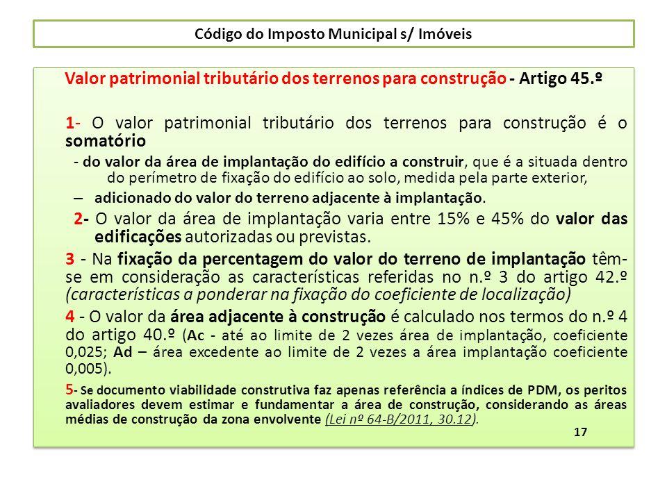 Código do Imposto Municipal s/ Imóveis Valor patrimonial tributário dos terrenos para construção - Artigo 45.º 1- O valor patrimonial tributário dos t
