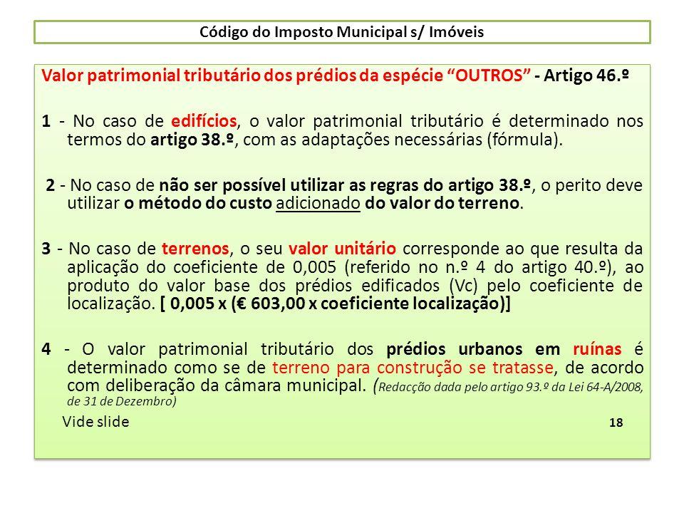 Código do Imposto Municipal s/ Imóveis Valor patrimonial tributário dos prédios da espécie OUTROS - Artigo 46.º 1 - No caso de edifícios, o valor patr