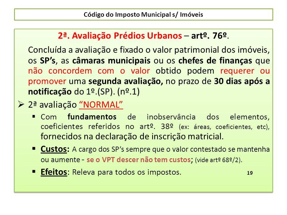 Código do Imposto Municipal s/ Imóveis 2ª. Avaliação Prédios Urbanos – artº. 76º. Concluída a avaliação e fixado o valor patrimonial dos imóveis, os S