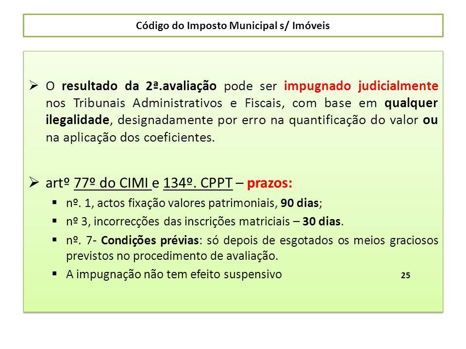 Código do Imposto Municipal s/ Imóveis O resultado da 2ª.avaliação pode ser impugnado judicialmente nos Tribunais Administrativos e Fiscais, com base