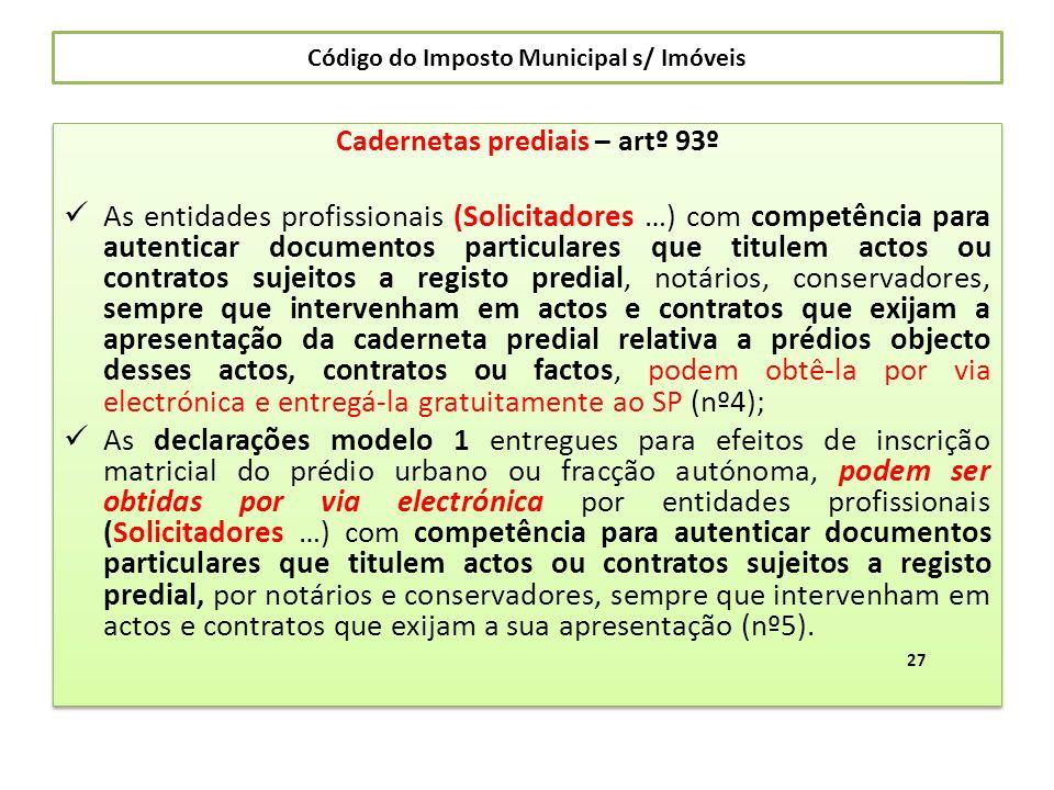 Código do Imposto Municipal s/ Imóveis Cadernetas prediais – artº 93º As entidades profissionais (Solicitadores …) com competência para autenticar doc