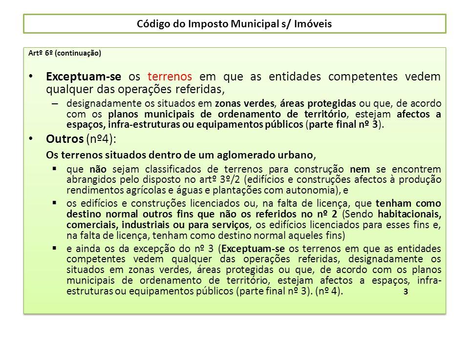 Código do Imposto Municipal s/ Imóveis Artº 6º (continuação) Exceptuam-se os terrenos em que as entidades competentes vedem qualquer das operações ref