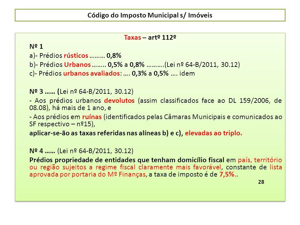 Código do Imposto Municipal s/ Imóveis Taxas – artº 112º Nº 1 a)- Prédios rústicos ……… 0,8% b)- Prédios Urbanos …….. 0,5% a 0,8% ……….(Lei nº 64-B/2011