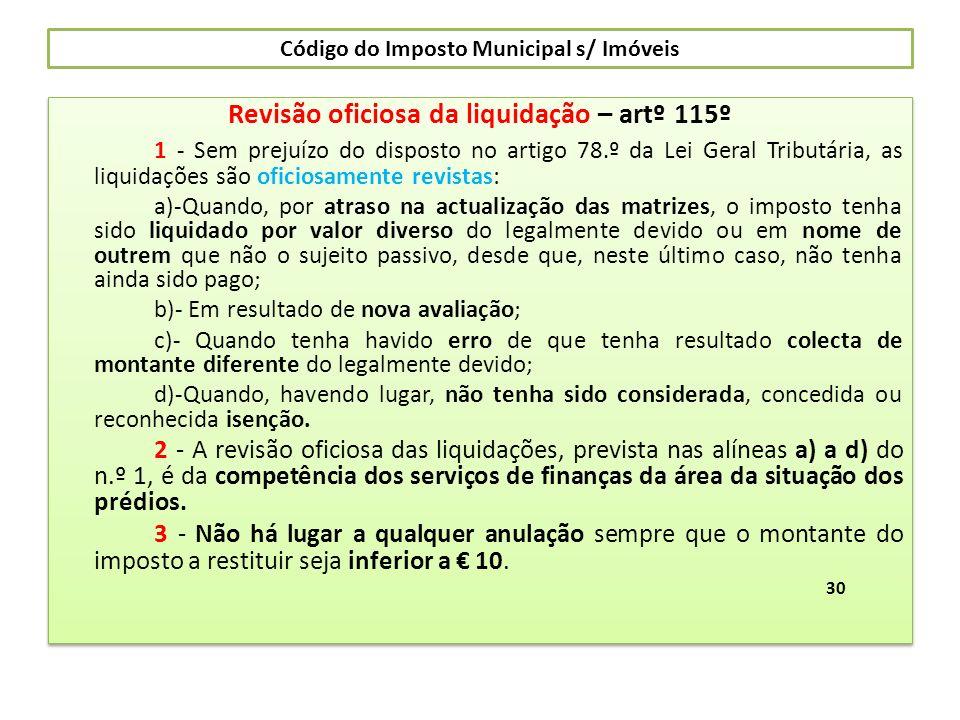 Código do Imposto Municipal s/ Imóveis Revisão oficiosa da liquidação – artº 115º 1 - Sem prejuízo do disposto no artigo 78.º da Lei Geral Tributária,