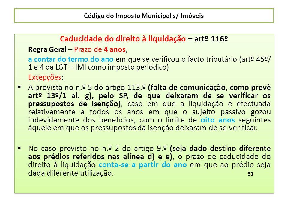 Código do Imposto Municipal s/ Imóveis Caducidade do direito à liquidação – artº 116º Regra Geral – Prazo de 4 anos, a contar do termo do ano em que s