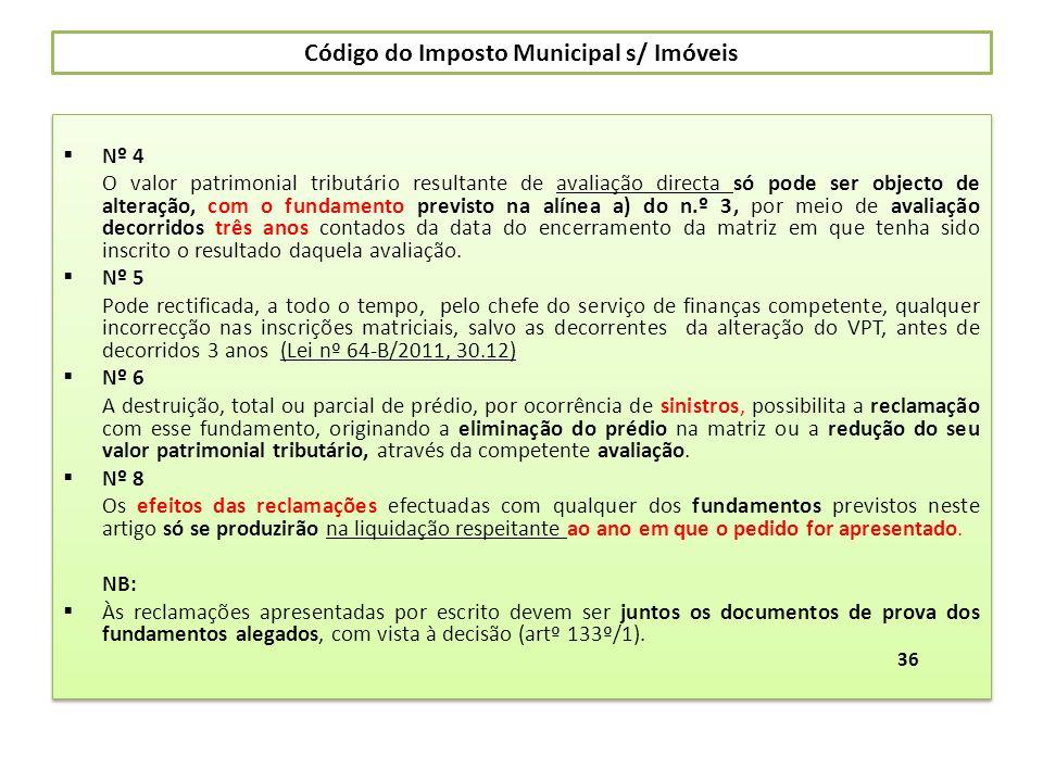 Código do Imposto Municipal s/ Imóveis Nº 4 O valor patrimonial tributário resultante de avaliação directa só pode ser objecto de alteração, com o fun