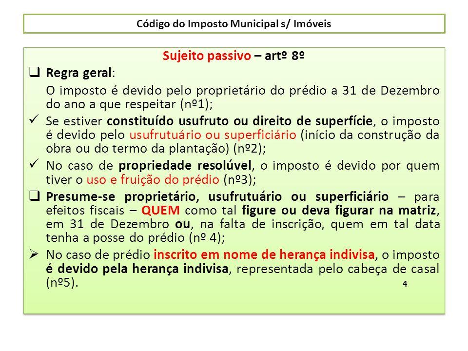 Código do Imposto Municipal s/ Imóveis Sujeito passivo – artº 8º Regra geral: O imposto é devido pelo proprietário do prédio a 31 de Dezembro do ano a