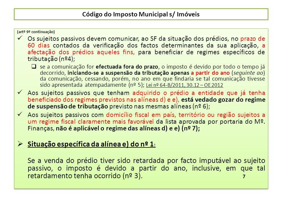 Código do Imposto Municipal s/ Imóveis (artº 9º continuação) Os sujeitos passivos devem comunicar, ao SF da situação dos prédios, no prazo de 60 dias