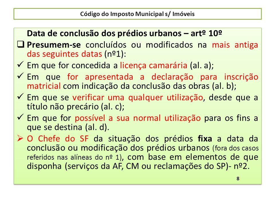 Código do Imposto Municipal s/ Imóveis Data de conclusão dos prédios urbanos – artº 10º Presumem-se concluídos ou modificados na mais antiga das segui