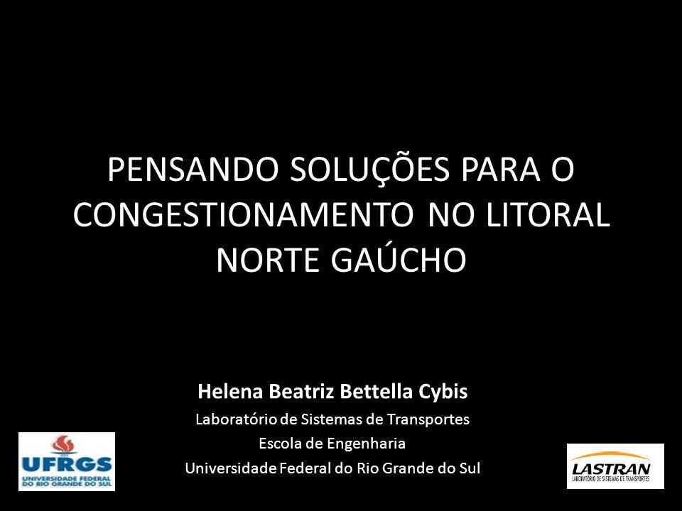 PENSANDO SOLUÇÕES PARA O CONGESTIONAMENTO NO LITORAL NORTE GAÚCHO Helena Beatriz Bettella Cybis Laboratório de Sistemas de Transportes Escola de Engen