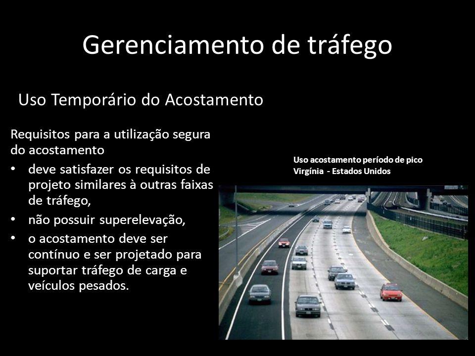 Gerenciamento de tráfego Requisitos para a utilização segura do acostamento deve satisfazer os requisitos de projeto similares à outras faixas de tráf