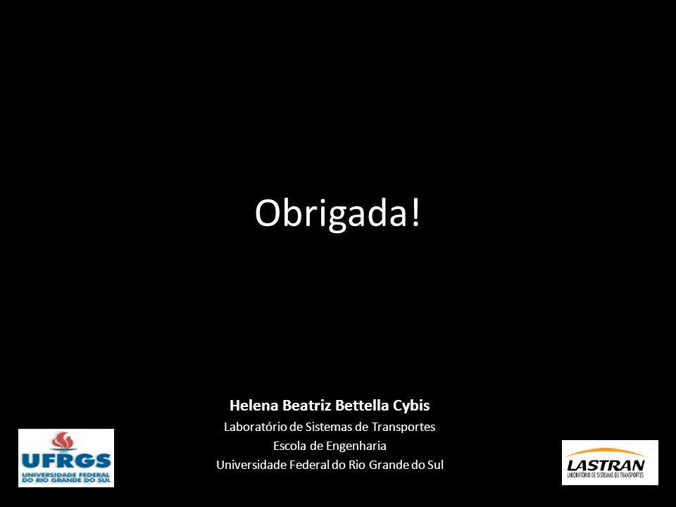 Obrigada! Helena Beatriz Bettella Cybis Laboratório de Sistemas de Transportes Escola de Engenharia Universidade Federal do Rio Grande do Sul