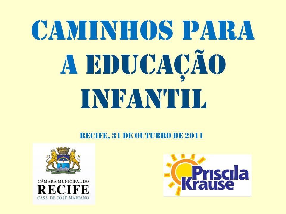 CAMINHOS PARA A EDUCAÇÃO INFANTIL RECIFE, 31 DE OUTUBRO DE 2011