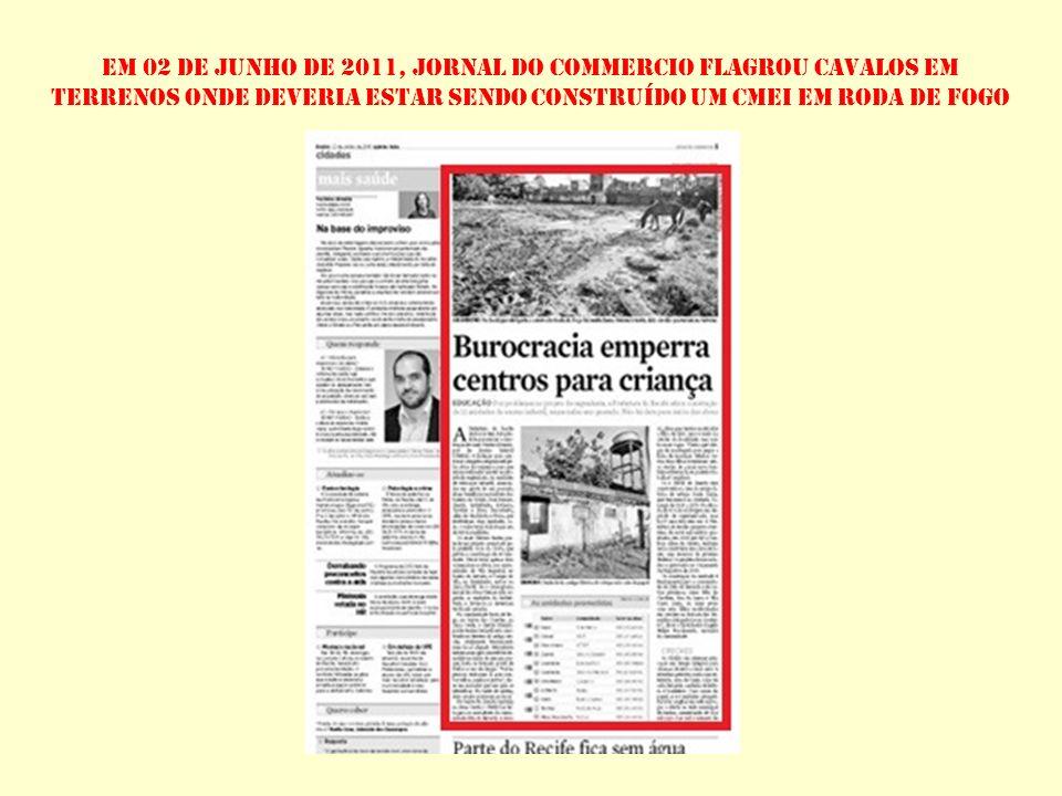 Em 02 de junho de 2011, jornal do commercio flagrou cavalos em terrenos onde deveria estar sendo construído um cmei em roda de fogo