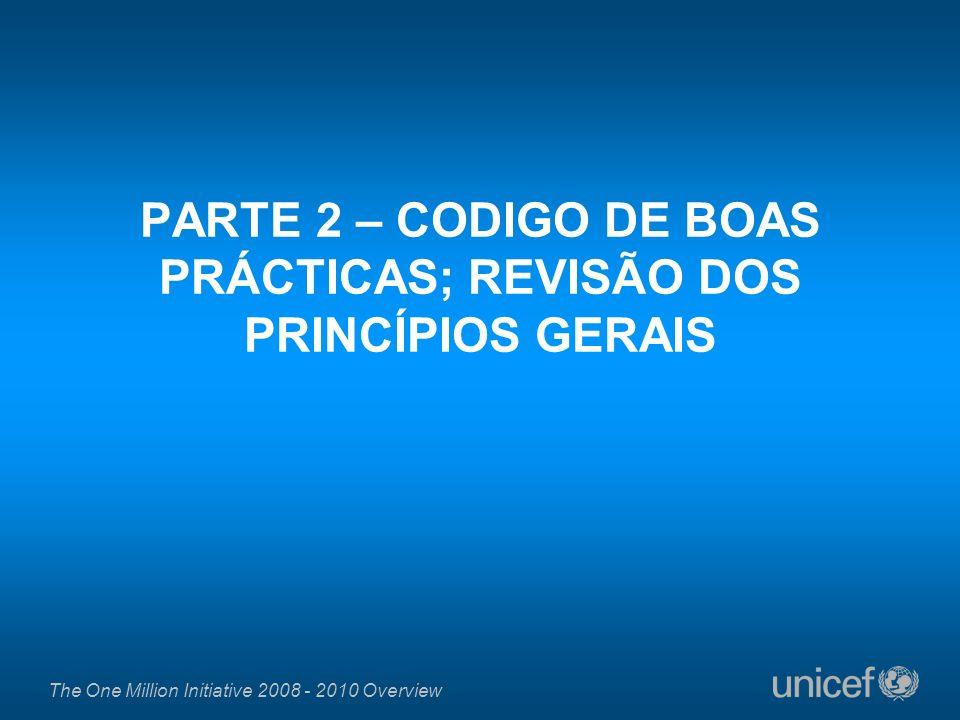 The One Million Initiative 2008 - 2010 Overview PARTE 2 – CODIGO DE BOAS PRÁCTICAS; REVISÃO DOS PRINCÍPIOS GERAIS