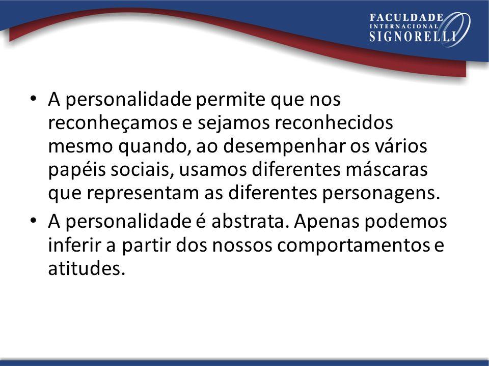 A personalidade permite que nos reconheçamos e sejamos reconhecidos mesmo quando, ao desempenhar os vários papéis sociais, usamos diferentes máscaras
