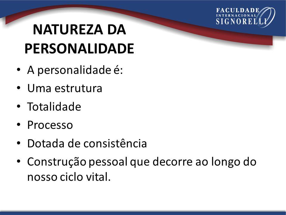 NATUREZA DA PERSONALIDADE A personalidade é: Uma estrutura Totalidade Processo Dotada de consistência Construção pessoal que decorre ao longo do nosso