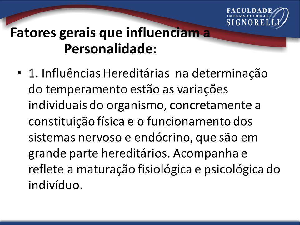 Fatores gerais que influenciam a Personalidade: 1. Influências Hereditárias na determinação do temperamento estão as variações individuais do organism