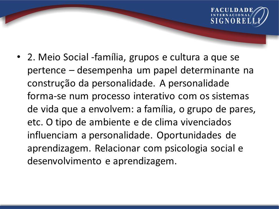 2. Meio Social -família, grupos e cultura a que se pertence – desempenha um papel determinante na construção da personalidade. A personalidade forma-s