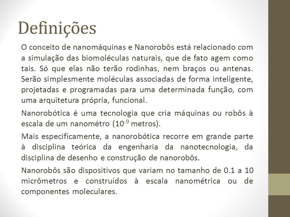 Definições O conceito de nanomáquinas e Nanorobôs está relacionado com a simulação das biomoléculas naturais, que de fato agem como tais. Só que elas