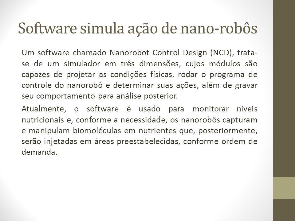 Software simula ação de nano-robôs Um software chamado Nanorobot Control Design (NCD), trata- se de um simulador em três dimensões, cujos módulos são