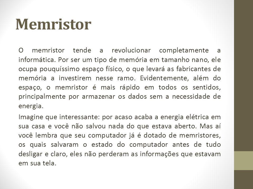 Memristor O memristor tende a revolucionar completamente a informática. Por ser um tipo de memória em tamanho nano, ele ocupa pouquíssimo espaço físic