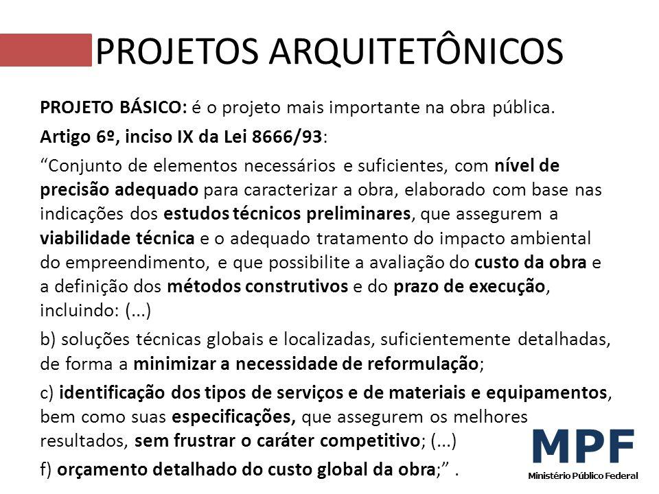 PROJETO BÁSICO: é o projeto mais importante na obra pública. Artigo 6º, inciso IX da Lei 8666/93: Conjunto de elementos necessários e suficientes, com