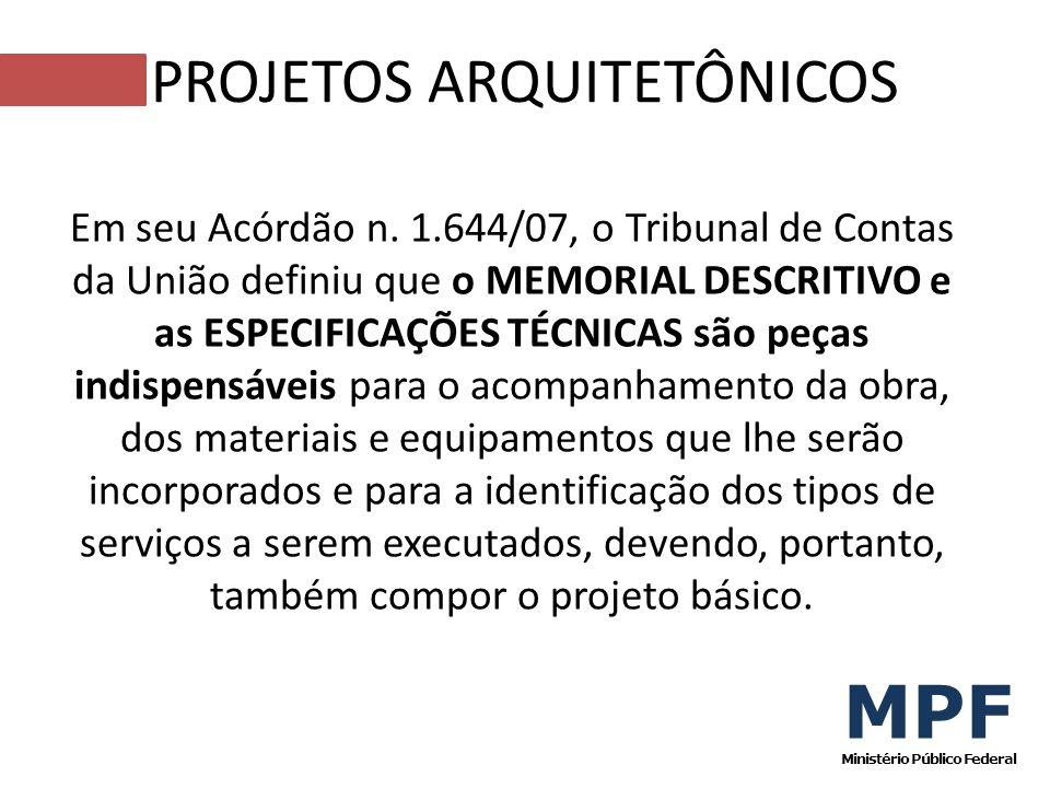Em seu Acórdão n. 1.644/07, o Tribunal de Contas da União definiu que o MEMORIAL DESCRITIVO e as ESPECIFICAÇÕES TÉCNICAS são peças indispensáveis para