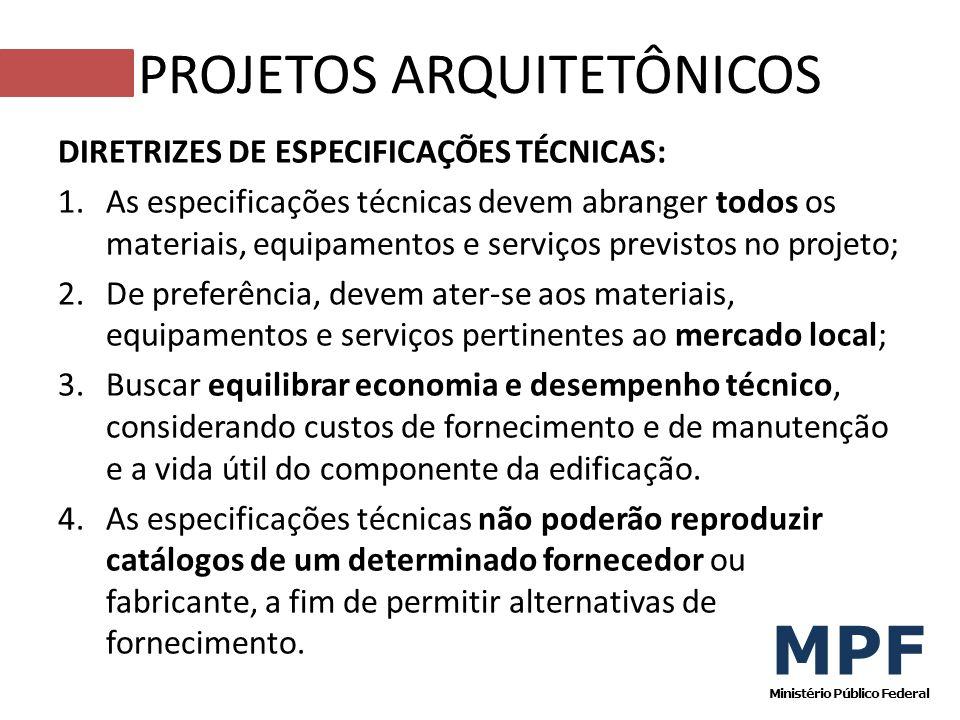 DIRETRIZES DE ESPECIFICAÇÕES TÉCNICAS: 1.As especificações técnicas devem abranger todos os materiais, equipamentos e serviços previstos no projeto; 2