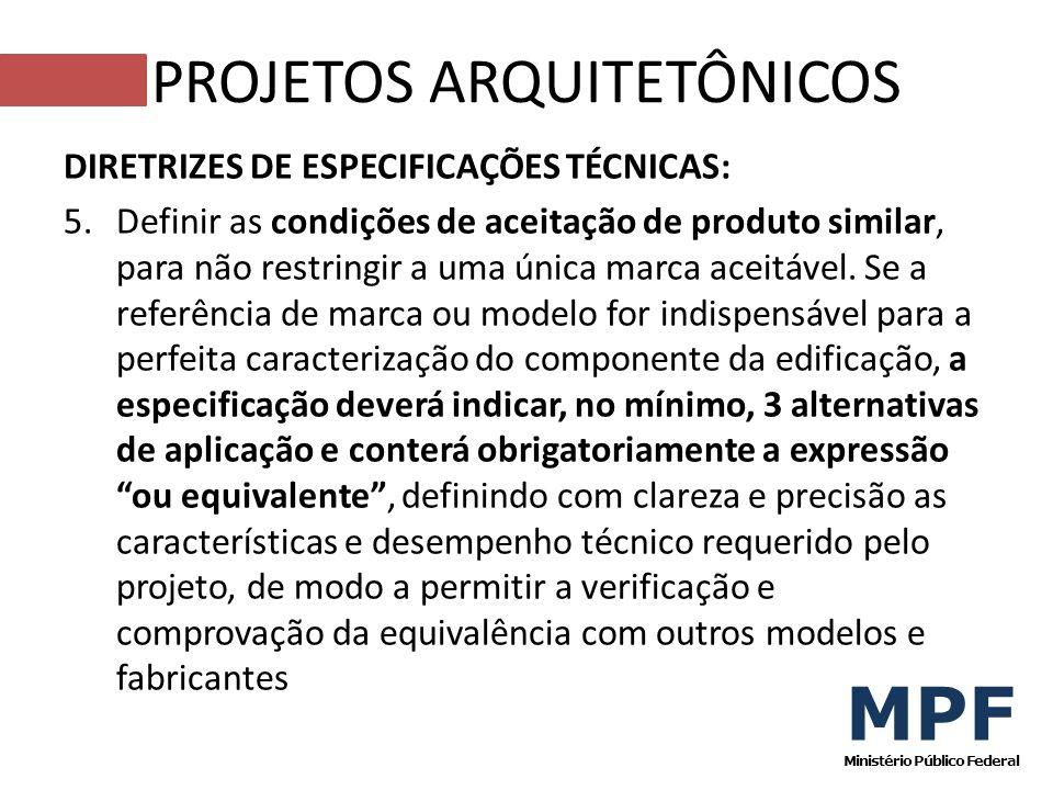 DIRETRIZES DE ESPECIFICAÇÕES TÉCNICAS: 5.Definir as condições de aceitação de produto similar, para não restringir a uma única marca aceitável. Se a r