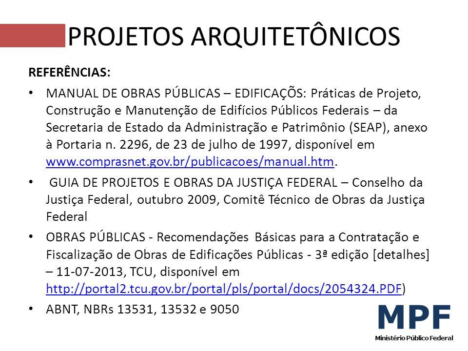 REFERÊNCIAS: MANUAL DE OBRAS PÚBLICAS – EDIFICAÇÕS: Práticas de Projeto, Construção e Manutenção de Edifícios Públicos Federais – da Secretaria de Est