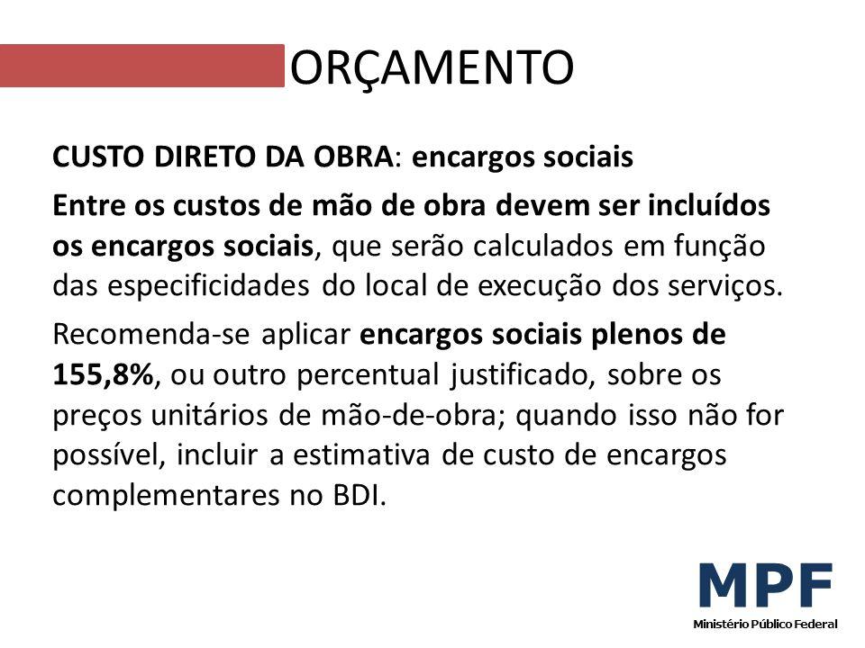 CUSTO DIRETO DA OBRA: encargos sociais Entre os custos de mão de obra devem ser incluídos os encargos sociais, que serão calculados em função das espe