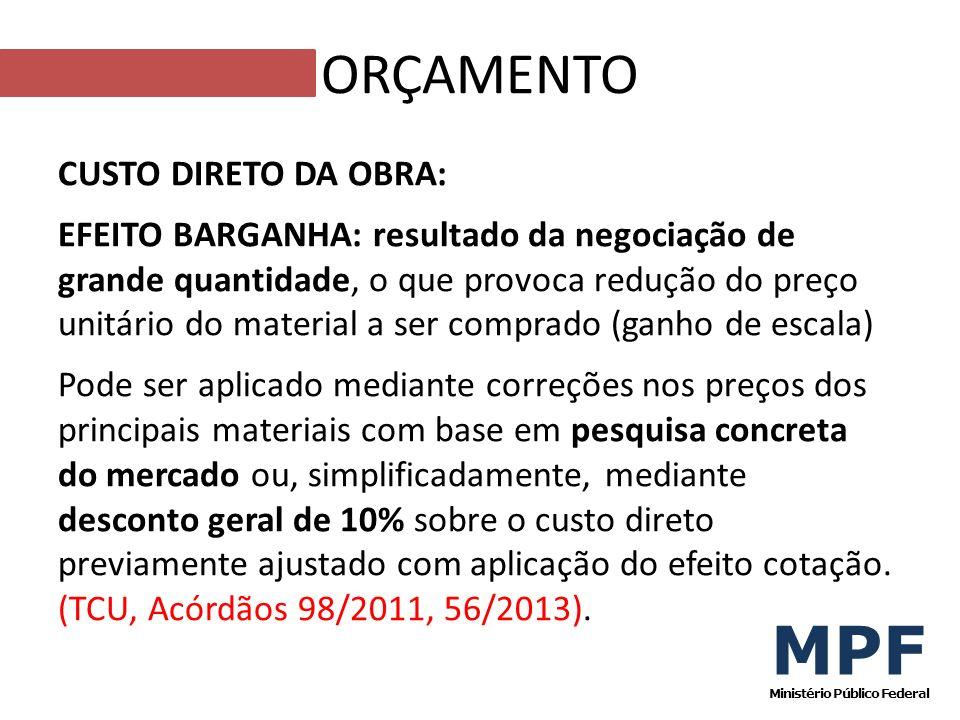 CUSTO DIRETO DA OBRA: EFEITO BARGANHA: resultado da negociação de grande quantidade, o que provoca redução do preço unitário do material a ser comprad
