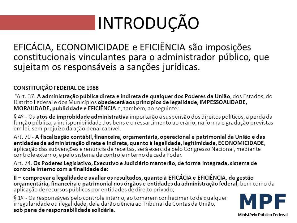 INTRODUÇÃO EFICÁCIA, ECONOMICIDADE e EFICIÊNCIA são imposições constitucionais vinculantes para o administrador público, que sujeitam os responsáveis