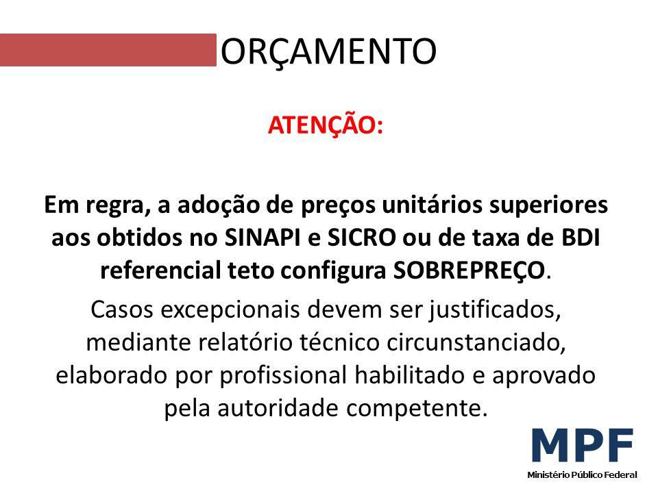 ATENÇÃO: Em regra, a adoção de preços unitários superiores aos obtidos no SINAPI e SICRO ou de taxa de BDI referencial teto configura SOBREPREÇO. Caso