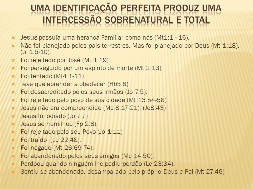 Jesus possuía uma herança Familiar como nós (Mt1:1 - 16). Não foi planejado pelos pais terrestres. Mas foi planejado por Deus (Mt 1:18), (Jr 1:5-10).