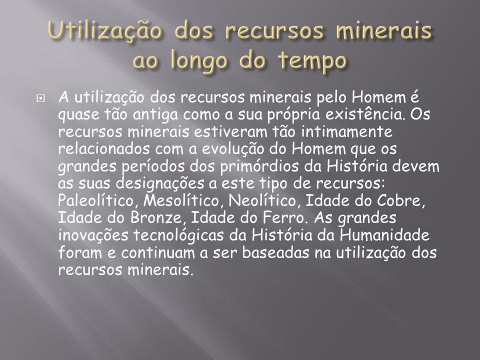 A utilização dos recursos minerais pelo Homem é quase tão antiga como a sua própria existência. Os recursos minerais estiveram tão intimamente relacio