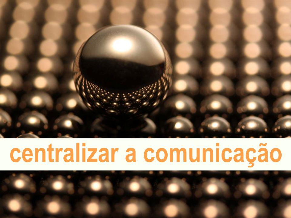 centralizar a comunicação
