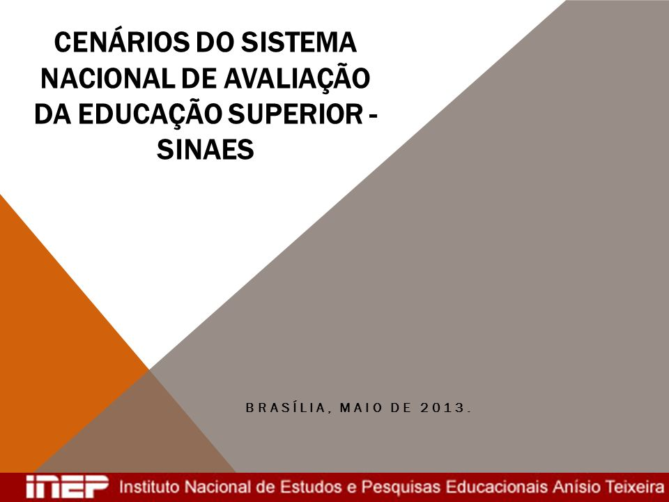 CENÁRIOS DO SISTEMA NACIONAL DE AVALIAÇÃO DA EDUCAÇÃO SUPERIOR - SINAES BRASÍLIA, MAIO DE 2013.