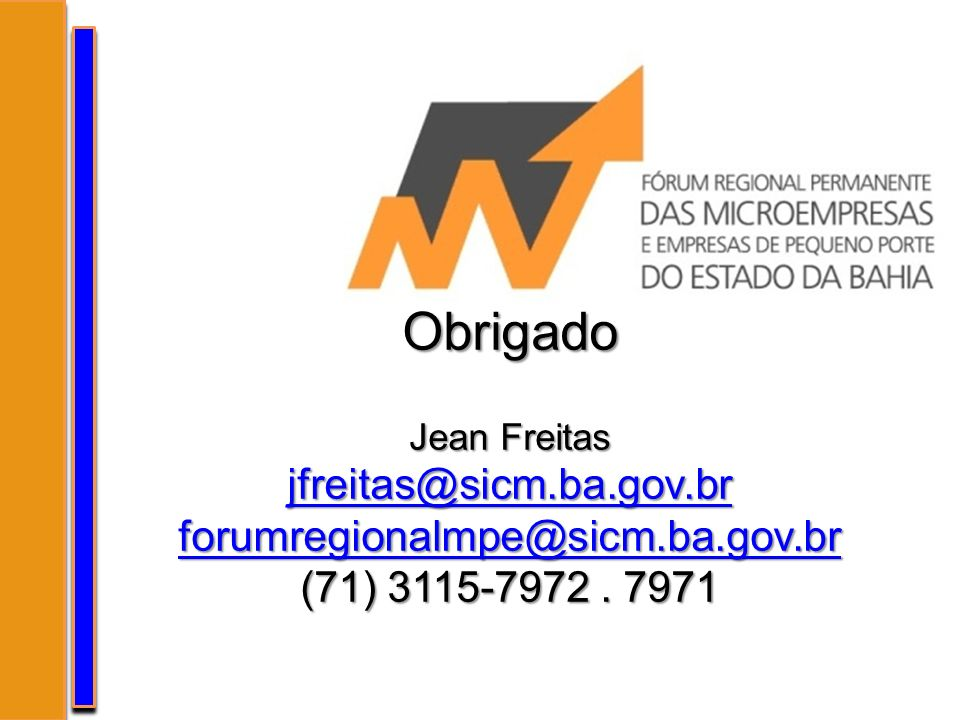 Obrigado Jean Freitas jfreitas@sicm.ba.gov.br forumregionalmpe@sicm.ba.gov.br (71) 3115-7972. 7971