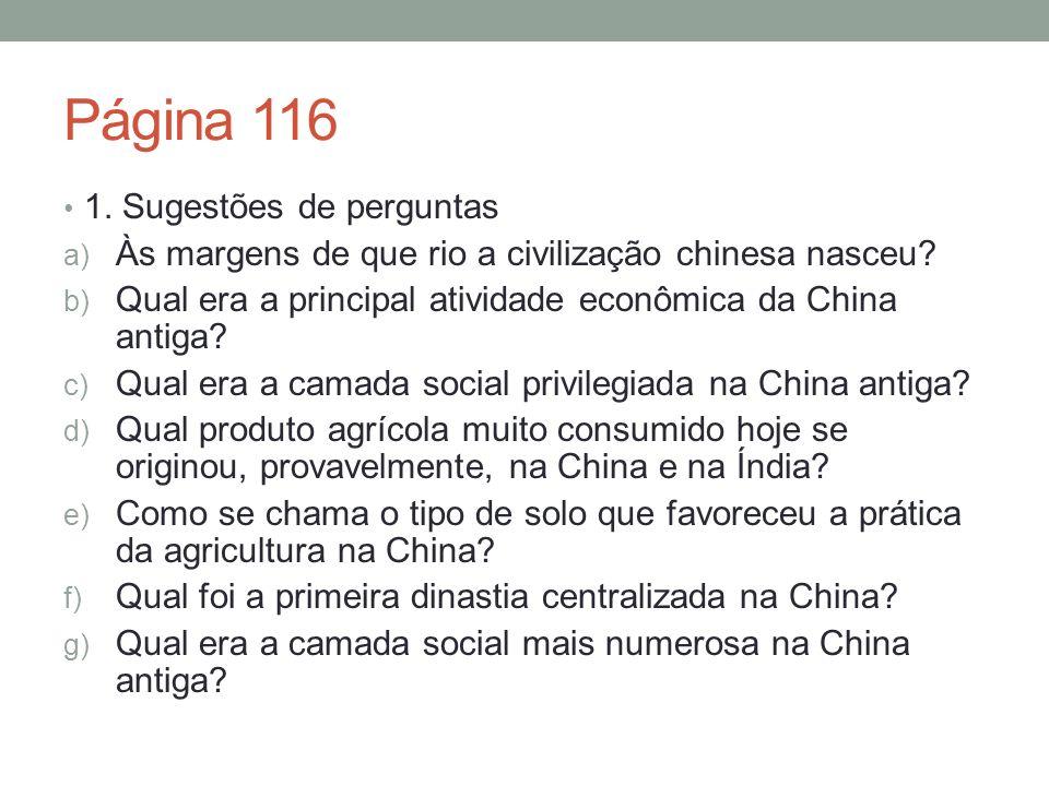 Página 116 1.Sugestões de perguntas a) Às margens de que rio a civilização chinesa nasceu.