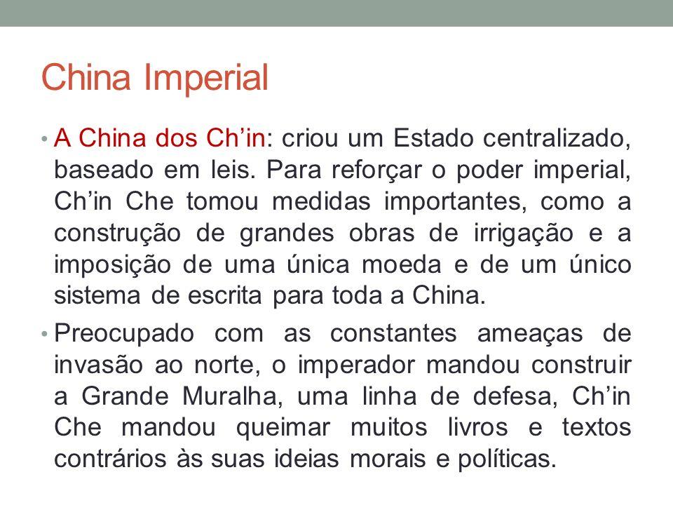 China Imperial A China dos Chin: criou um Estado centralizado, baseado em leis.
