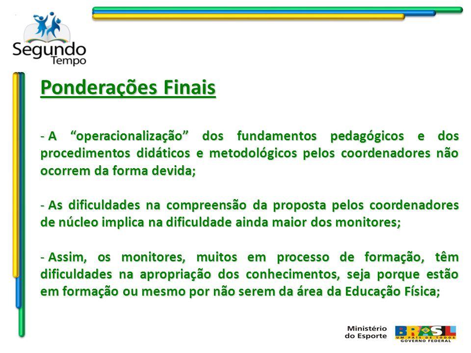 Ponderações Finais - A operacionalização dos fundamentos pedagógicos e dos procedimentos didáticos e metodológicos pelos coordenadores não ocorrem da